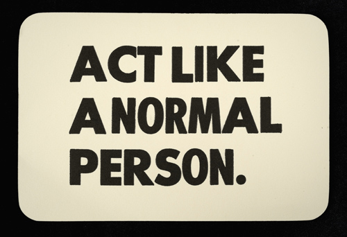Act like a normal person